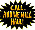 Call and WE WILL HAUL!